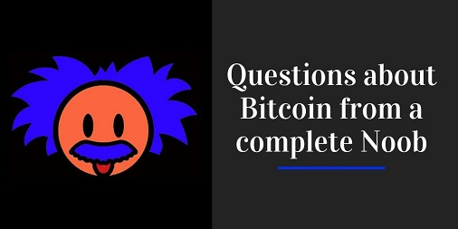 Questions-about-Bitcoin-from-a-complete-Noob