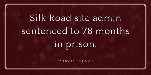 silk-road-admin-sentenced-to-78-months-in-prison