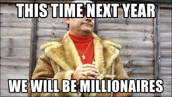 this-time-next-year-we-will-be-millionaires